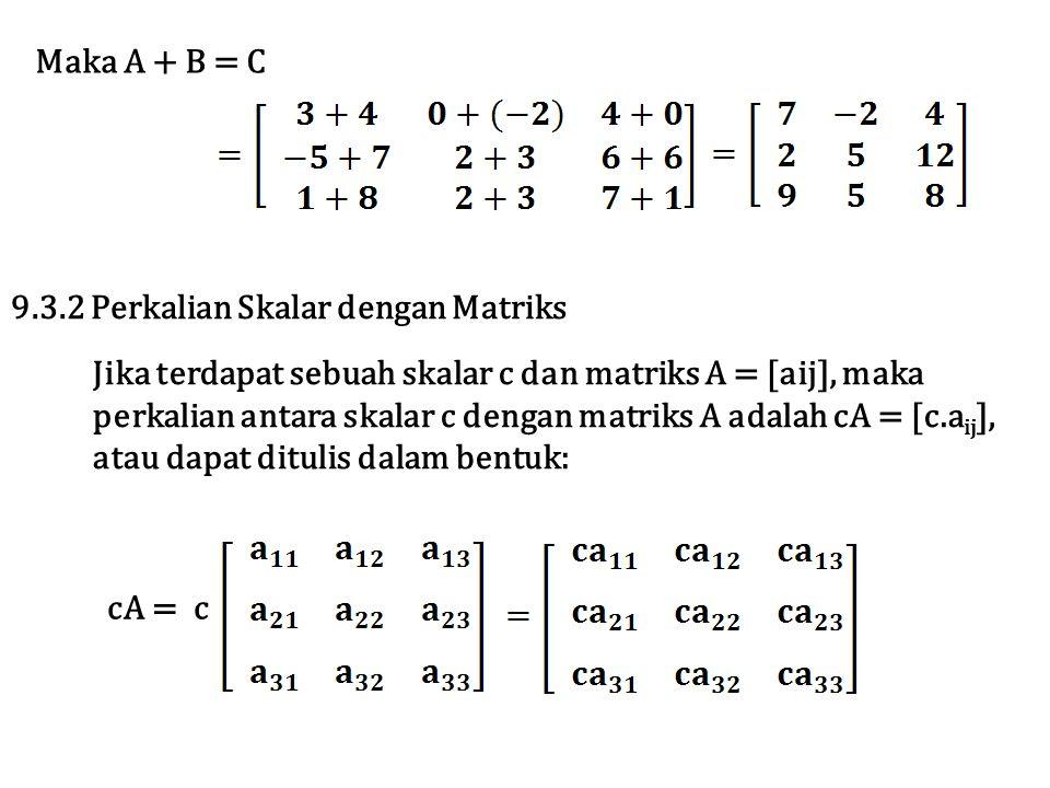 Maka A + B = C 9.3.2 Perkalian Skalar dengan Matriks. Jika terdapat sebuah skalar c dan matriks A = [aij], maka.